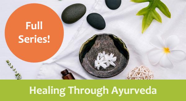 Healing Through Ayurveda - Full Series of 3 Workshops